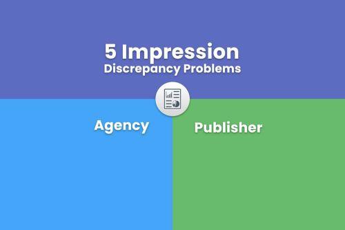 5 Impression Discrepancy Problems • Agency vs Publisher
